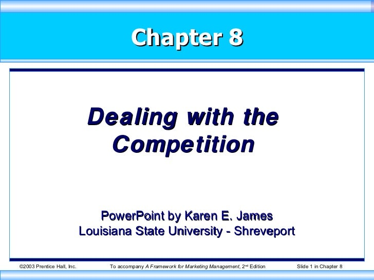Chapter 8 Dealing with the Competition PowerPoint by Karen E. James Louisiana State University - Shreveport