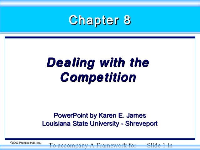 Chapter 8 Dealing with the Competition PowerPoint by Karen E. James Louisiana State University - Shreveport ©2003 Prentice...