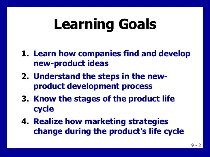 Learning Goals <ul><li>Learn how companies find and develop new-product ideas </li></ul><ul><li>Understand the steps in th...