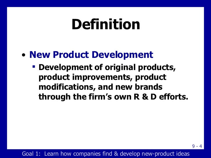 Definition <ul><li>New Product Development </li></ul><ul><ul><li>Development of original products, product improvements, p...
