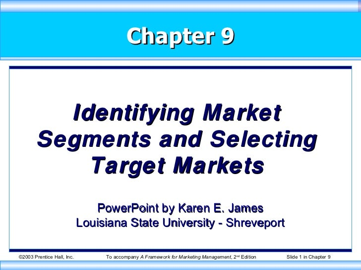 Chapter 9 Identifying Market Segments and Selecting Target Markets PowerPoint by Karen E. James Louisiana State University...