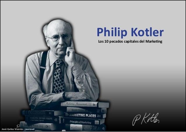 José Carlos Vicente - josecavd Philip KotlerLos 10 pecados capitales del Marketing