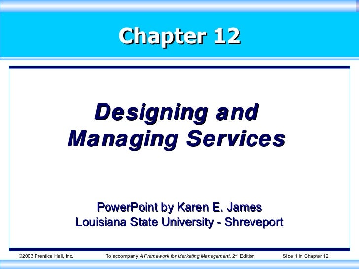 Chapter 12 Designing and Managing Services PowerPoint by Karen E. James Louisiana State University - Shreveport