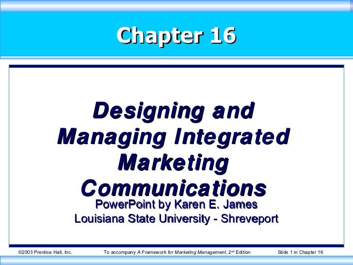 Chapter 16 Designing and Managing Integrated Marketing Communications PowerPoint by Karen E. James Louisiana State Univers...