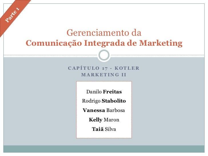 Gerenciamento da Comunicação Integrada de Marketing           CAPÍTULO 17 - KOTLER             MARKETING II               ...
