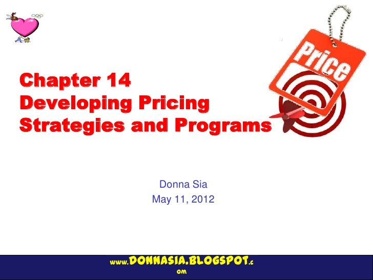 Chapter 14Developing PricingStrategies and Programs                   Donna Sia                  May 11, 2012        www. ...
