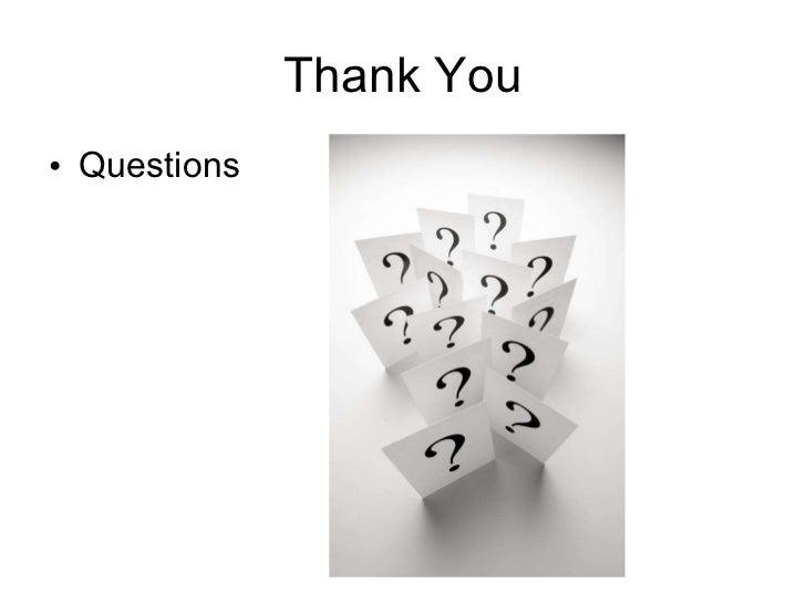 Thank You <ul><li>Questions </li></ul>