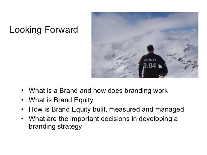<ul><li>What is a Brand and how does branding work </li></ul><ul><li>What is Brand Equity </li></ul><ul><li>How is Brand E...