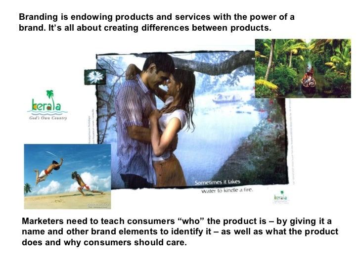 Branding is endowing products and services with the power of a brand. It's all about creating differences between products...