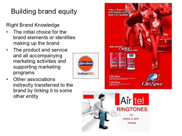 Building brand equity <ul><li>Right Brand Knowledge </li></ul><ul><li>The initial choice for the brand elements or identit...