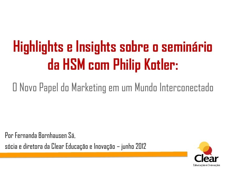 Highlights e Insights sobre o seminário          da HSM com Philip Kotler:   O Novo Papel do Marketing em um Mundo Interco...