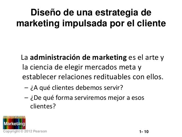 Diseño de una estrategia de marketing impulsada por el cliente  La administración de marketing es el arte y la ciencia de ...