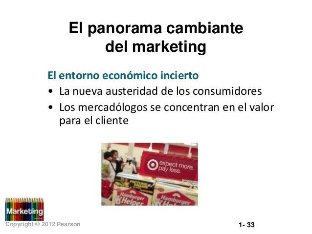 El panorama cambiante del marketing El entorno económico incierto • La nueva austeridad de los consumidores • Los mercadól...