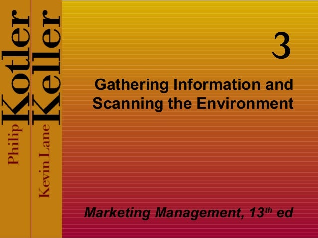 Gathering Information and Scanning the Environment Marketing Management, 13th ed 3