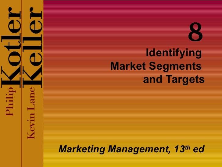 Identifying  Market Segments  and Targets Marketing Management, 13 th  ed 8