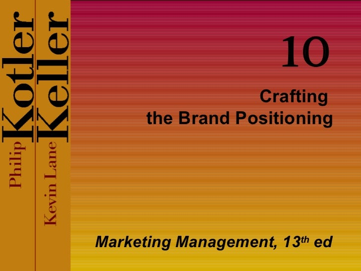 Crafting  the Brand Positioning Marketing Management, 13 th  ed 10