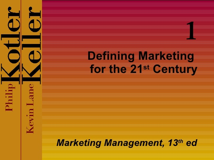 Defining Marketing  for the 21 st  Century Marketing Management, 13 th  ed 1