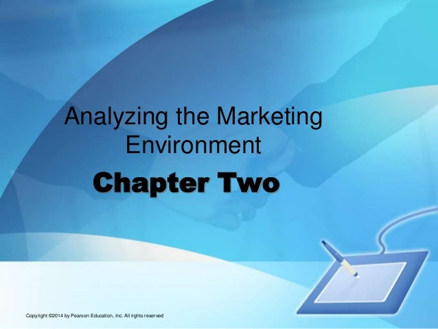 Chapter Two Analyzing the Marketing Environment Copyright ©2014 by Pearson Education, Inc. All rights reserved
