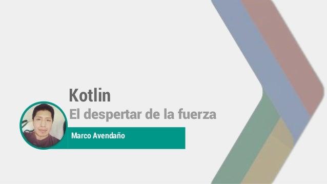 photo Kotlin El despertar de la fuerza Marco Avendaño