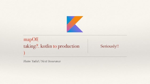 Haim Yadid / Next Insurance mapOf( taking?. kotlin to production ) Seriously!!