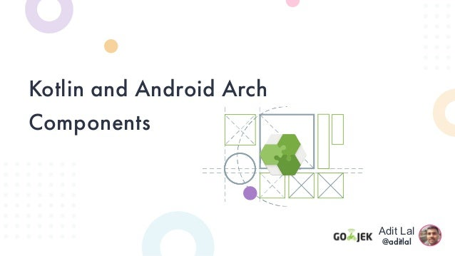 Kotlin and Android Arch Components Adit Lal @aditlal