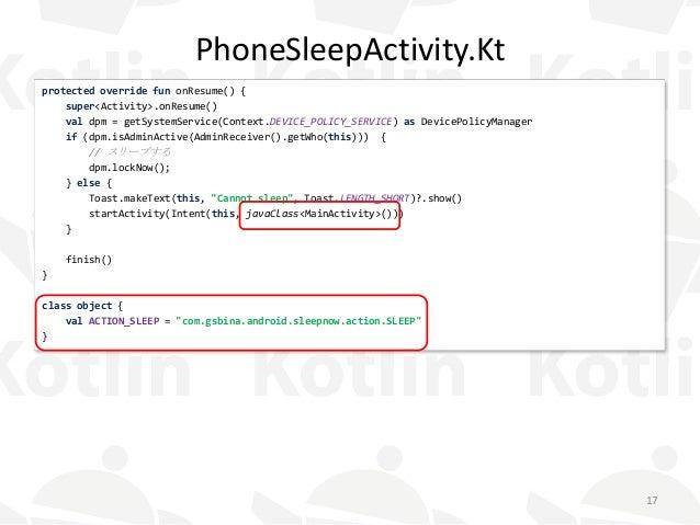 PhoneSleepActivity.Kt protected override fun onResume() { super<Activity>.onResume() val dpm = getSystemService(Context.DE...
