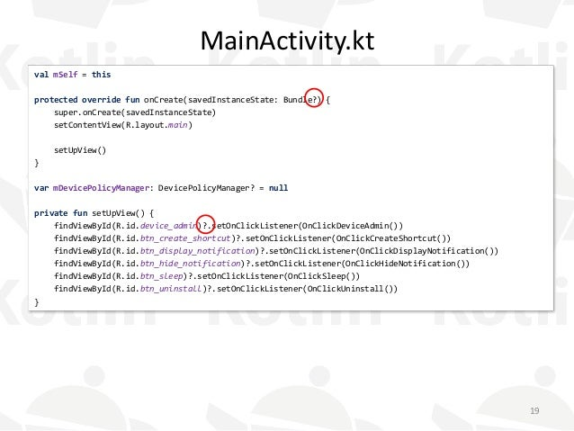 MainActivity.kt val mSelf = this protected override fun onCreate(savedInstanceState: Bundle?) { super.onCreate(savedInstan...