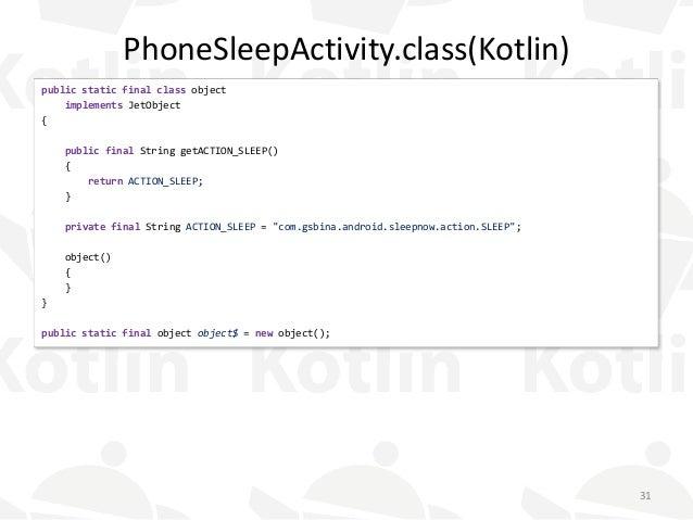 PhoneSleepActivity.class(Kotlin) public static final class object implements JetObject { public final String getACTION_SLE...