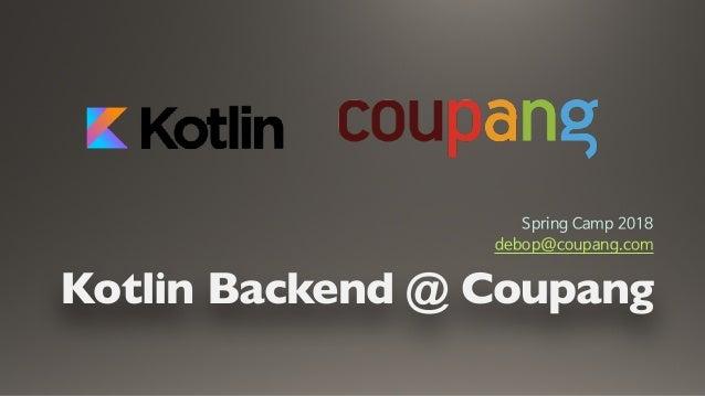 Kotlin Backend @ Coupang Spring Camp 2018  debop@coupang.com
