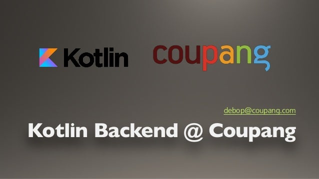 Kotlin Backend @ Coupang debop@coupang.com