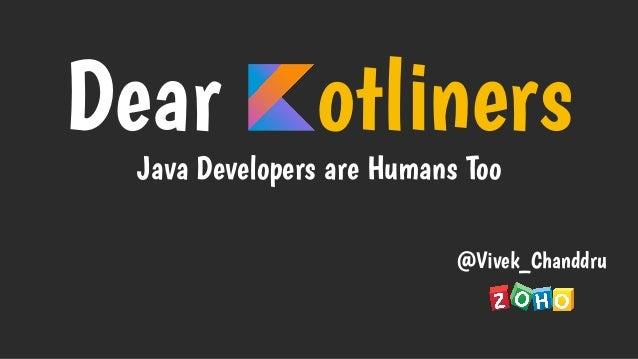 Dear otliners Java Developers are Humans Too @Vivek_Chanddru