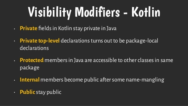 Visibility Modifiers - Kotlin • Private fields in Kotlin stay private in Java • Private top-level declarations turns out to...