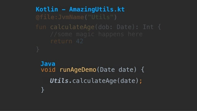 """Utils.calculateAge(date); void runAgeDemo(Date date) { } @file:JvmName(""""Utils"""") fun calculateAge(dob: Date): Int { //some ..."""