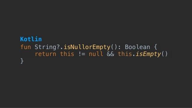 fun String?.isNullorEmpty(): Boolean { return this != null && this.isEmpty() } Kotlin