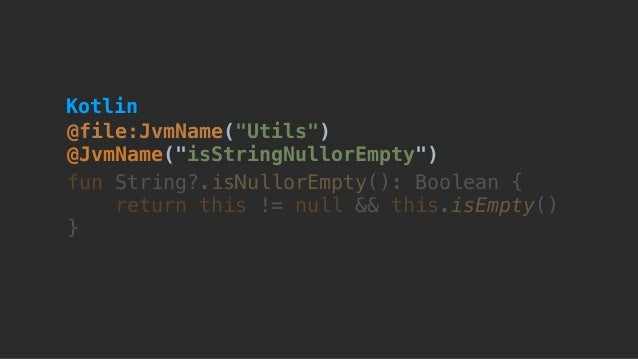 "@file:JvmName(""Utils"") @JvmName(""isStringNullorEmpty"") fun String?.isNullorEmpty(): Boolean { return this != null && this..."