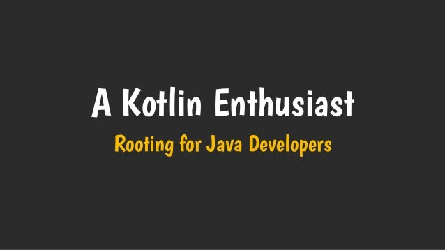 A Kotlin Enthusiast Rooting for Java Developers