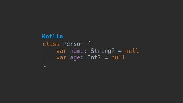 class Person { var name: String? = null var age: Int? = null } Kotlin