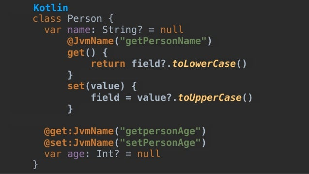 """class Person { var name: String? = null @JvmName(""""getPersonName"""") get() { return field?.toLowerCase() } set(value) { field..."""