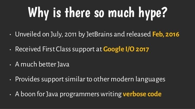Why is there so much hype? • Unveiled on July, 2011 by JetBrains and released Feb, 2016 • Received First Class support at ...
