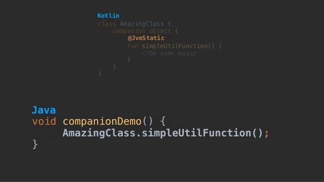 void companionDemo() { AmazingClass.simpleUtilFunction(); } class AmazingClass { companion object { fun simpleUtilFunction...
