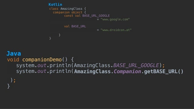 void companionDemo() { system.out.println(AmazingClass.BASE_URL_GOOGLE); system.out.println(AmazingClass.Companion.getBAS...