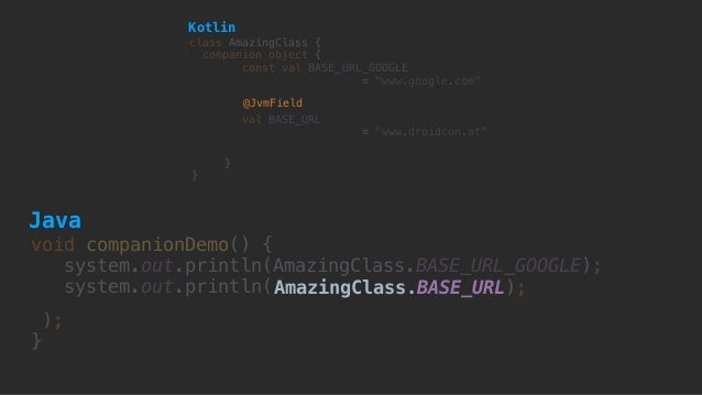 void companionDemo() { system.out.println(AmazingClass.BASE_URL_GOOGLE); system.out.println(AmazingClass.BASE_URL); ); }...