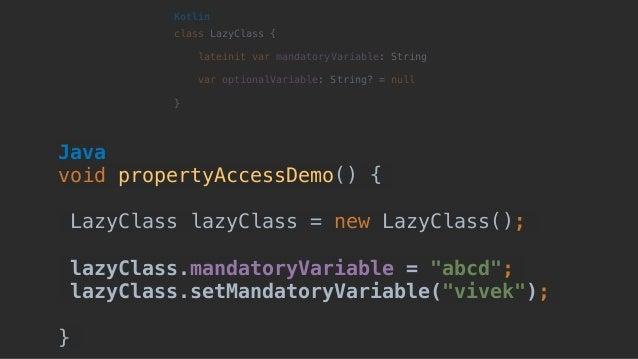 """Java void propertyAccessDemo() { LazyClass lazyClass = new LazyClass(); lazyClass.mandatoryVariable = """"abcd""""; lazyClass.s..."""