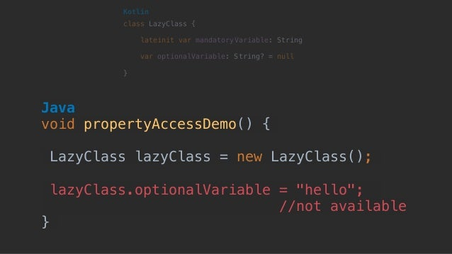 "Java void propertyAccessDemo() { LazyClass lazyClass = new LazyClass(); lazyClass.optionalVariable = ""hello""; //not avail..."