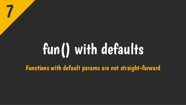 fun() with defaults Functions with default params are not straight-forward 7