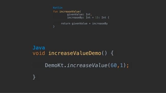 fun increaseValue( givenValue: Int, increaseBy: Int = 1): Int { return givenValue + increaseBy } Kotlin void increaseValu...