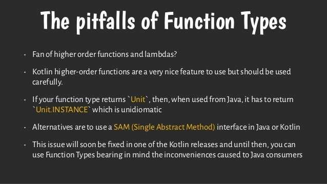 The pitfalls of Function Types • Fan of higher order functions and lambdas? • Kotlin higher-order functions are a very nic...