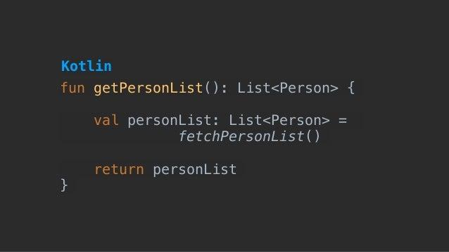 fun getPersonList(): List<Person> { val personList: List<Person> = fetchPersonList() return personList } Kotlin