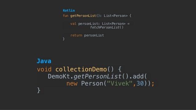 fun getPersonList(): List<Person> { val personList: List<Person> = fetchPersonList() return personList } Kotlin void colle...