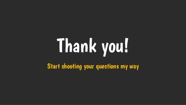 Thank you! Start shooting your questions my way